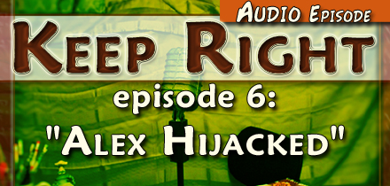 "Audio Episode: ""Alex Hijacked"", Keep Right ep6"